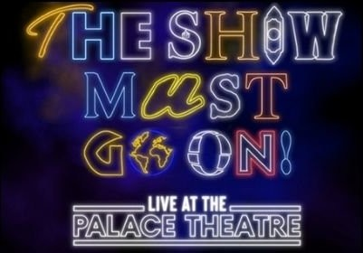 The Show Must Go On! Live at the Palace Theatre tickets